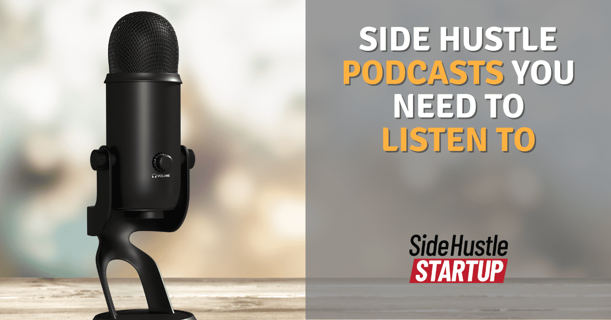 Side Hustle Podcasts You Need to Listen To