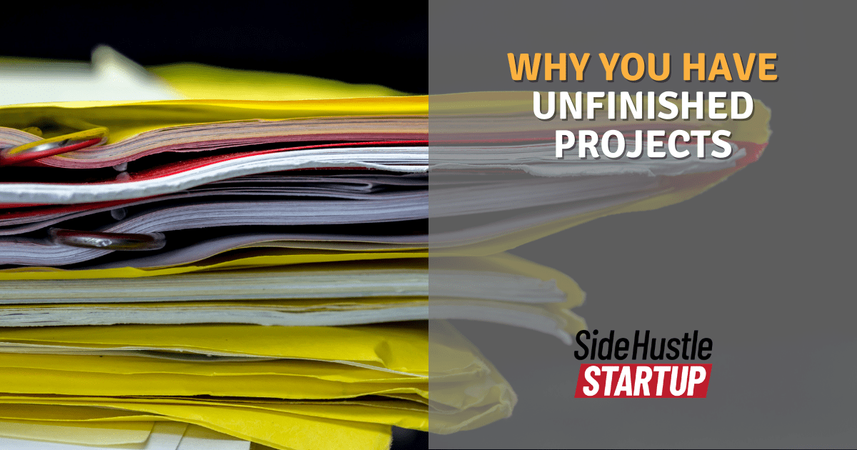 Why You Have Unfinished Projects